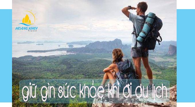 Giữ gìn sức khỏe tốt khi đi tour du lịch